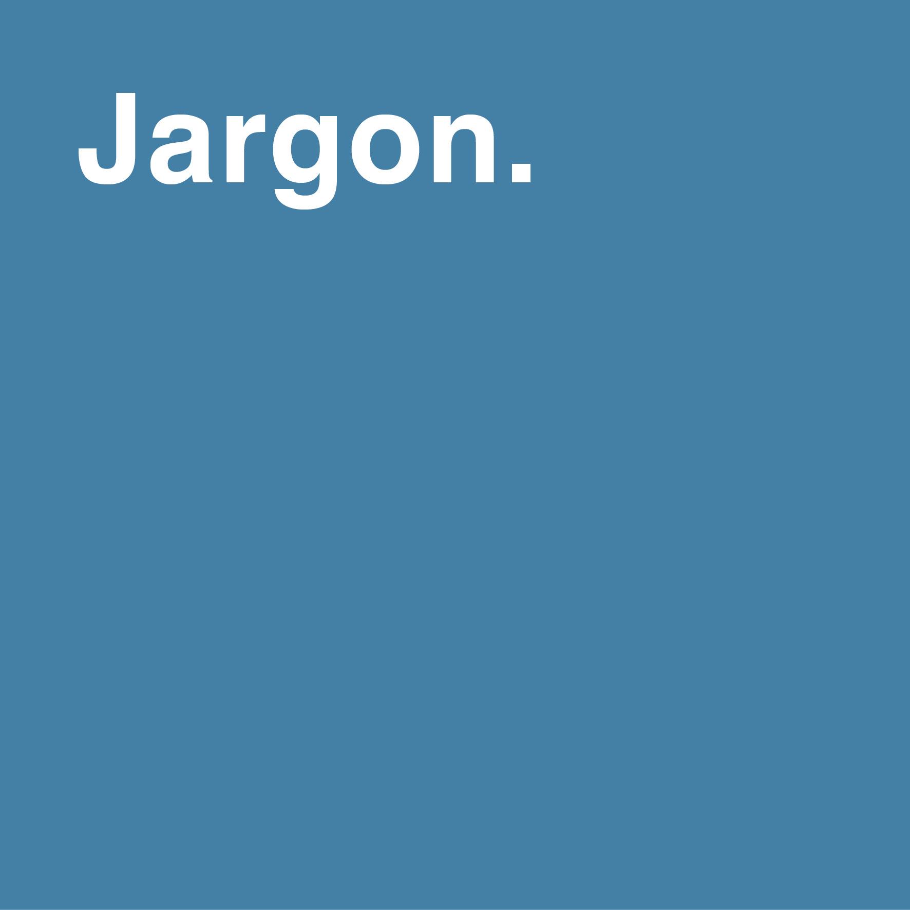 Jargon: waarom je 't beter niet kunt gebruiken